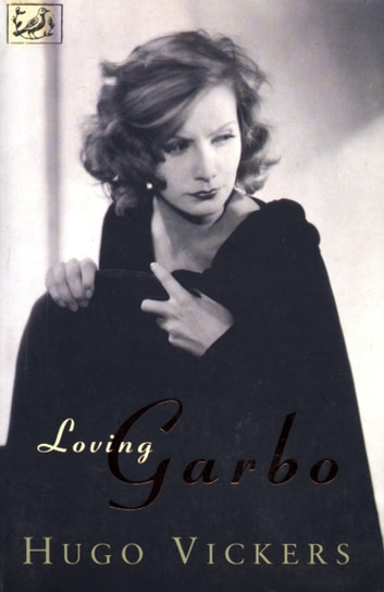 Loving Garbo - The Story of Greta Garbo,Cecil Beaton and Mercedes de Acosta ebook by Hugo Vickers