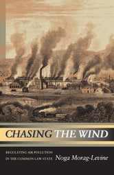 Chasing the Wind - Regulating Air Pollution in the Common Law State ebook by Noga Morag-Levine