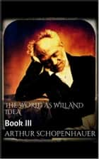The World as Will and Idea. Book III eBook by Arthur Schopenhauer
