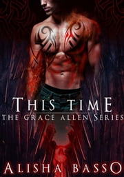 This Time - The Grace Allen Series Book 3 - The Grace Allen Series, #3 ebook by Alisha Basso