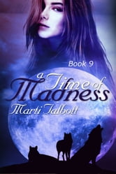 A Time of Madness, Book 9 ebook by Marti Talbott