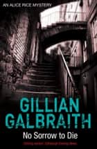 No Sorrow to Die - An Alice Rice Mystery: Book 4 ebook by Gillian Galbraith