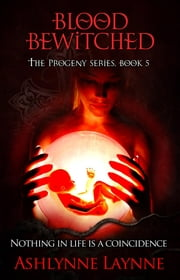 Blood Bewitched - The Progeny Series, #6 ebook by Ashlynne Laynne
