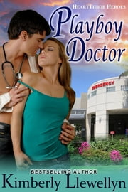 Playboy Doctor (Heartthrob Heroes, Book 2) ebook by Kimberly Llewellyn