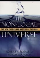 The Non-Local Universe - The New Physics and Matters of the Mind ebook by Robert Nadeau, Menas Kafatos
