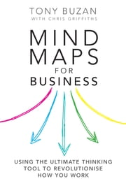 Mind Maps for Business 2nd edn - Using the ultimate thinking tool to revolutionise how you work ebook by Tony Buzan,Chris Griffiths
