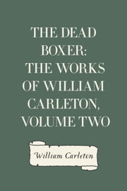 The Dead Boxer: The Works of William Carleton, Volume Two ebook by William Carleton