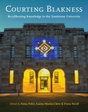 Courting Blakness: Recalibrating Knowledge in the Sandstone University ebook by Foley, Fiona