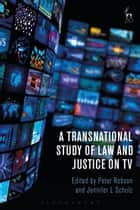 A Transnational Study of Law and Justice on TV ebook by Peter Robson, Dr Jennifer L Schulz