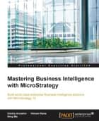 Mastering Business Intelligence with MicroStrategy ebook by Dmitry Anoshin, Himani Rana, Ning Ma
