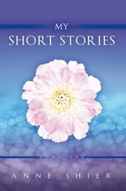 My Short Stories - Book One ebook by Anne Shier