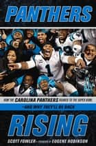 Panthers Rising - How the Carolina Panthers Roared to the Super Bowl—and Why They'll Be Back! ebook by Scott Fowler, Scott Fowler, Eugene Robinson