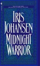 Midnight Warrior - A Novel ebook by Iris Johansen