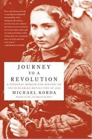 Journey to a Revolution - A Personal Memoir and History of the Hungarian Revolution of 1956 ebook by Michael Korda