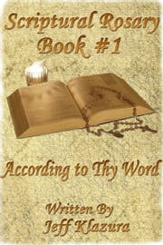 Scriptural Rosary #1: According to Thy Word ebook by Jeff Klazura