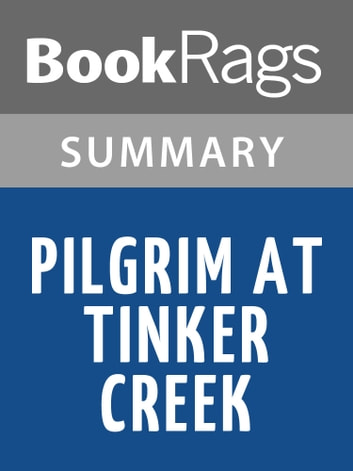 tinker creek summary These are the kinds of moments annie dillard writes about in 'seeing', a personal essay from annie dillard's pulitzer prize-winning 1974 non-fiction book pilgrim at tinker creek most of us take the act of sight for granted and rarely stop to consider all the marvels we take in every day we may not even notice what's.