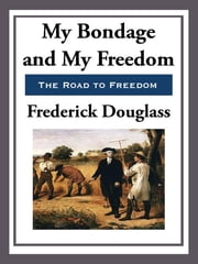 My Bondage, My Freedom ebook by Frederick Douglass