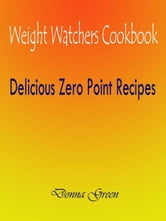 Weight Watchers Cookbook : Delicious Zero Point Recipes ebook by Donna Green