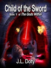 Child of the Sword, Book 1 of The Gods Within ebook by J.L. Doty