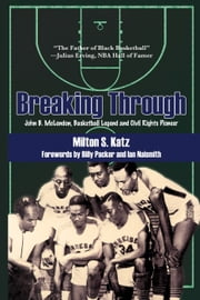 Breaking Through - John B. McLendon, Basketball Legend and Civil Rights Pioneer ebook by Milton S. Katz,Billy Packer,Ian Naismith