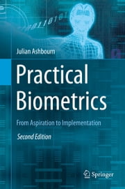 Practical Biometrics - From Aspiration to Implementation ebook by Julian Ashbourn