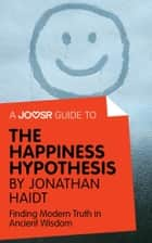 A Joosr Guide to... The Happiness Hypothesis by Jonathan Haidt: Finding Modern Truth in Ancient Wisdom ebook by Joosr