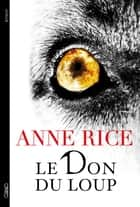 Le don du loup ebook by Anne Rice, Philippe Mothe
