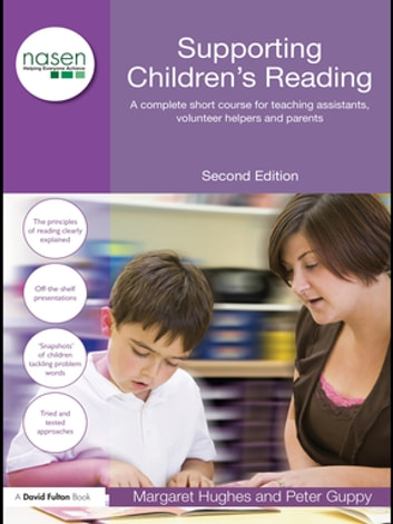 Supporting Children's Reading - A Complete Short Course for Teaching Assistants, Volunteer Helpers and Parents ebook by Margaret Hughes,Peter Guppy