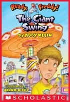 Ready, Freddy! #26: The Giant Swing ebook by Abby Klein, John McKinley