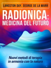 Radionica: Medicina del Futuro - Nuovi metodi di terapia in armonia con la natura ebook by Langston Day
