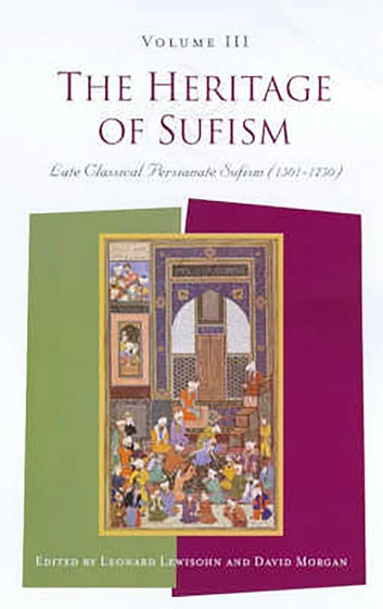 The Heritage of Sufism - Late Classical Persianate Sufism (1501-1750) v. 3 ebook by