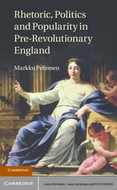 Rhetoric, Politics and Popularity in Pre-Revolutionary England ebook by Markku Peltonen