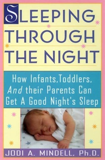 Sleeping Through the Night - How Infants, Toddlers, and Their Parents ebook by Jodi A. Mindell