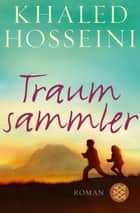 Traumsammler - Roman eBook by Khaled Hosseini, Henning Ahrens
