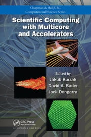 Scientific Computing with Multicore and Accelerators ebook by Kurzak, Jakub