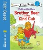 The Berenstain Bears Brother Bear and the Kind Cub ebook by Stan and Jan Berenstain w/ Mike Berenstain