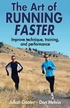 The Art of Running Faster ebook by Julian Goater, Don Melvin