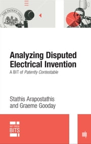 Analyzing Disputed Electrical Invention - A BIT of Patently Contestable ebook by Stathis Arapostathis,Graeme Gooday