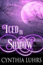 Iced in Shadow ebook by Cynthia Luhrs