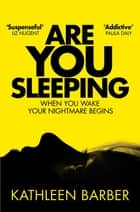 Are You Sleeping ebook by Kathleen Barber