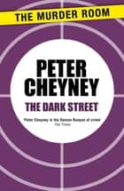 The Dark Street eBook by Peter Cheyney