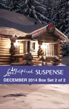 Love Inspired Suspense December 2014 - Box Set 2 of 2 - An Anthology ebook by Margaret Daley, Liz Johnson, Camy Tang