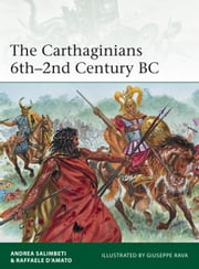 The Carthaginians 6th–2nd Century BC ebook by Andrea Salimbeti,Dr Raffaele D'Amato,Giuseppe Rava