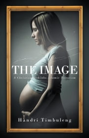 The Image - A Christian Rethinks Islamic Terrorism ebook by Handri Timbuleng