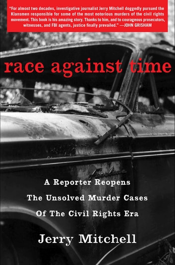 Race Against Time - A Reporter Reopens the Unsolved Murder Cases of the Civil Rights Era ebook by Jerry Mitchell