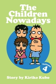 The Children Nowadays, Vol. 4 ebook by Kiriko Kubo