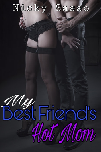 My Best Friend's Hot Mom ebook by Nicky Sasso