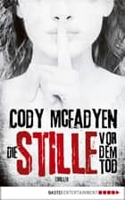 Die Stille vor dem Tod - Thriller ebook by Cody Mcfadyen, Axel Merz