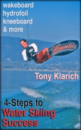 4-Steps to Water Skiing Success ebook by Tony Klarich