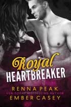 Royal Heartbreaker ebook by Ember Casey, Renna Peak